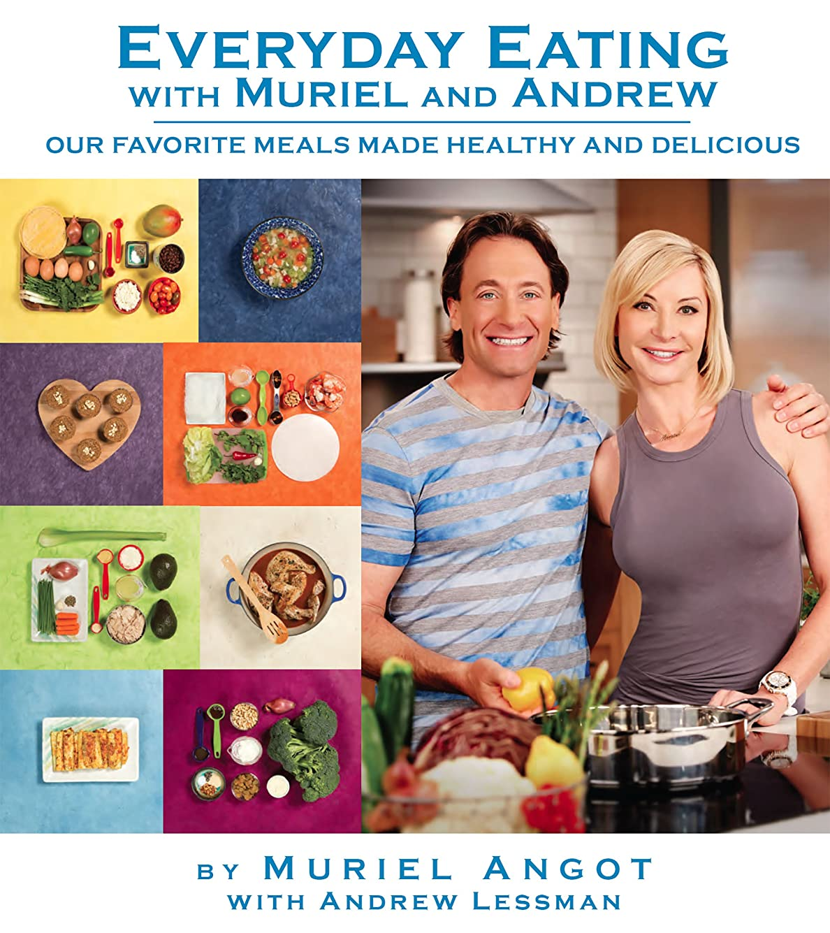 Everyday Eating with Muriel and Andrew: Our Favorite Meals Made Healthy and Delicious (English Edition)