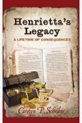 Henrietta's Legacy: A Lifetime of Consequences Kindle Edition