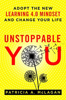 Unstoppable You: Adopt the New Learning 4.0 Mindset and Change Your Life