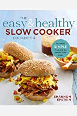 The Easy & Healthy Slow Cooker Cookbook: Incredibly Simple Prep-and-Go Whole Food Meals Kindle Edition