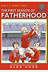 Dad FC   Debut Dads: The First Season of Fatherhood: A Parenting Book for Dads Kindle Edition