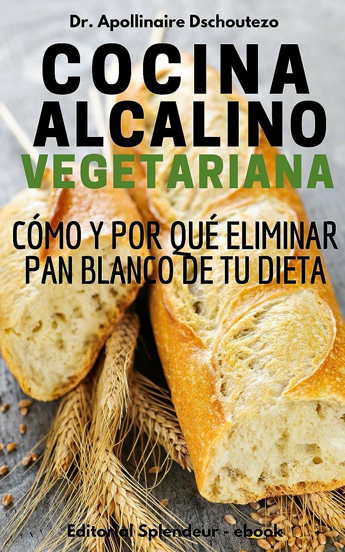 COCINA ALCALINO-VEGETARIANA: Cómo y Por Qué Eliminar Pan Blanco de Tu Dieta (Spanish Edition)