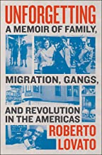 Unforgetting: A Memoir of Family, Migration, Gangs, and Revolution in the Americas PDF