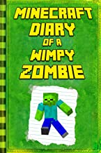 Minecraft: Diary of a Wimpy Zombie: Legendary Minecraft Diary. An Unnoficial Minecraft Book (Minecraft Books)