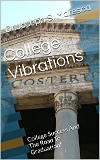 College Vibrations : College Success: Travel On The Road To Graduation! (The College Experience Book 1)