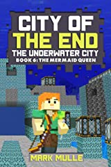 City of the End: The Underwater City (Book 6): The Mermaid Queen (An Unofficial Minecraft Diary Book for Kids Ages 9 - 12 (Preteen) Kindle Edition