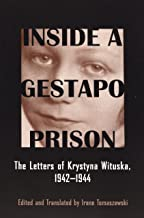 Inside a Gestapo Prison: The Letters of Krystyna Wituska, 1942-1944