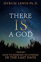 There Is a God: How to Respond to Atheism in the Last Days