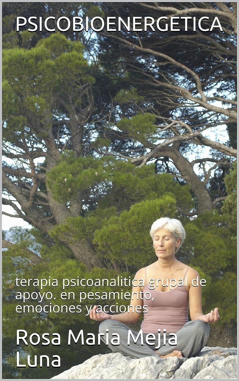 哀に話す信頼性PSICOBIOENERGETICA: terapia psicoanalitica grupal de apoyo. en pesamiento, emociones y acciones (Spanish Edition)