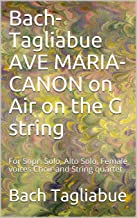 Bach-Tagliabue AVE MARIA-CANON on Air on the G string: For Sopr. Solo, Alto Solo, Female voices Choir and String quartet (Italian Edition)