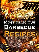 Top 50 Most Delicious Barbecue Recipes [BBQ Recipes - Grilling Cookbook - Barbeque Recipes] (Recipe Top 50's 14)
