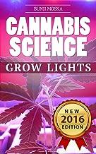 CANNABIS: Marijuana Growing Guide - Grow Lights (CANNABIS SCIENCE, Cannabis Cultivation, Grow Ops, Medical Marijuana Book 2)