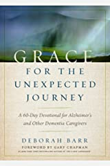 Grace for the Unexpected Journey: A 60-Day Devotional for Alzheimer's and Other Dementia Caregivers Kindle Edition