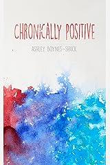 Chronically Positive Kindle Edition
