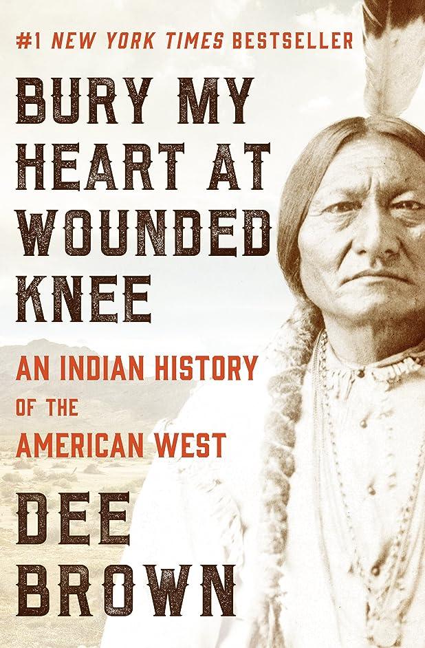 利用可能おとなしいアンペアBury My Heart at Wounded Knee: An Indian History of the American West (English Edition)