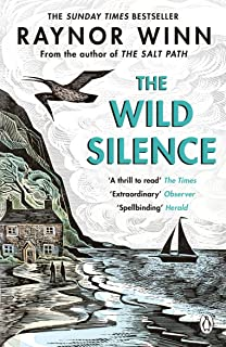 The Wild Silence: The Sunday Times Bestseller 2021 from the author of The Salt Path