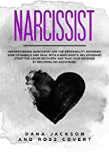 Narcissist: Understanding Narcissism and the Personality Disorder.  How to Handle and Deal with a Narcissistic Relationship. Start the Abuse Recovery and Take your Revenge by Becoming his Nightmare