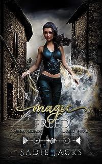 Magic Freed: A Paranormal Romance Novel (Iron Serpent Chronicles Book 5)