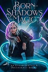 Born of Shadows and Magic: An Urban Fantasy & Paranormal Boxset Kindle Edition