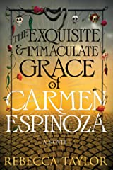 The Exquisite and Immaculate Grace of Carmen Espinoza Kindle Edition