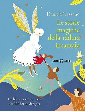 Le storie magiche della radura incantata: Un libro scritto con oltre 100.000 battiti di ciglia