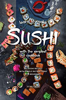 Learn to Make Sushi with The Simplest Cookbook: 20+ Sushi Recipes with Simple Instructions for Beginners