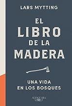 El libro de la madera: Una vida en los bosques (Spanish Edition)