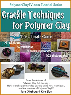 Crackle Techniques: The Ultimate Guide for Polymer Clay Art and Craft (The Ultimate Guides for Polymer Clay Book 1)
