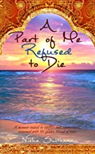 A Part of Me Refused to Die: A memoir rooted in  conflict and commitment, entwined with the golden thread of love.