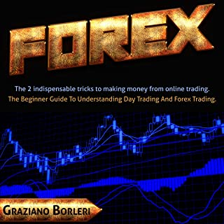 Forex: The 2 indispensable tricks to making money from online trading. To beginners Guide to Understanding Day Trading And Forex Trading.