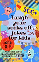 Laugh Your Socks Off Jokes for Kids Aged 5-7: 500+ Awesome Jokes Guaranteed to Make You Laugh Out Loud!
