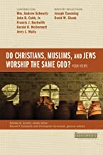 Do Christians, Muslims, and Jews Worship the Same God?: Four Views (Counterpoints: Bible and Theology)