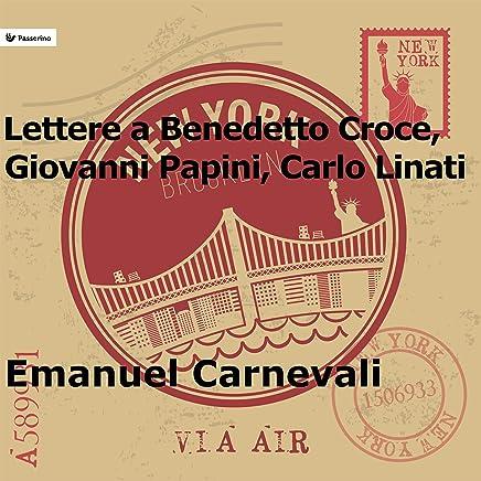 Lettere a Benedetto Croce, Giovanni Papini e Carlo Linati
