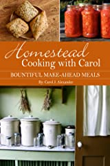 Homestead Cooking with Carol: Bountiful Make-ahead Meals Kindle Edition