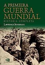 A Primeira guerra mundial: história completa