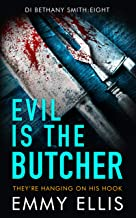 Evil is the Butcher: THEY'RE HANGING ON HIS HOOK (DI Bethany Smith Book 8)