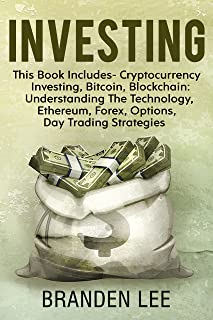 Investing: This Book Includes- Cryptocurrency Investing, Bitcoin, Blockchain: Understanding the Technology, Ethereum, Forex, Options, Day Trading Strategies