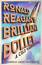 Ronald Reagan's Brilliant Bullet: A Cold Warriors Novel