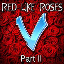 Red Like Roses, Pt. 2 [Explicit]