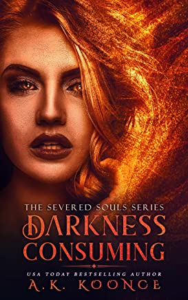 Darkness Consuming: A Reverse Harem Series (The Severed Souls Series Book 2)
