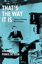 That's the Way It Is: A History of Television News in America