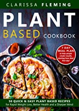Plant Based Cookbook: 50 Quick & Easy Plant Based Recipes for Rapid Weight Loss, Better Health and a Sharper Mind (Includes 7 Day Meal Plan to help people ... results starting from their first day)