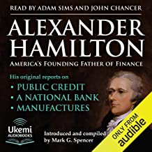 Alexander Hamilton, America's Founding Father of Finance: His Original Reports on Public Credit, a National Bank, Manufact...