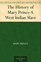 The History of Mary Prince A West Indian Slave