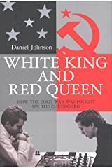 White King and Red Queen: How the Cold War Was Fought on the Chessboard Kindle Edition