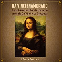 Da Vinci Enamorado: La interminable historia de amor de Da Vinci y La Gioconda [Da Vinci in Love: The Neverending Story of the Love of Da Vinci and La Gioconda]