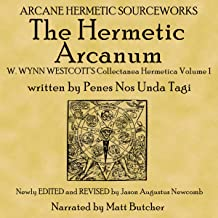 The Hermetic Arcanum W. Wynn Westcott's Collectanea Hermetica Volume 1