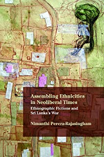 Assembling Ethnicities in Neoliberal Times: Ethnographic Fictions and Sri Lanka's War (Critical Insurgencies)