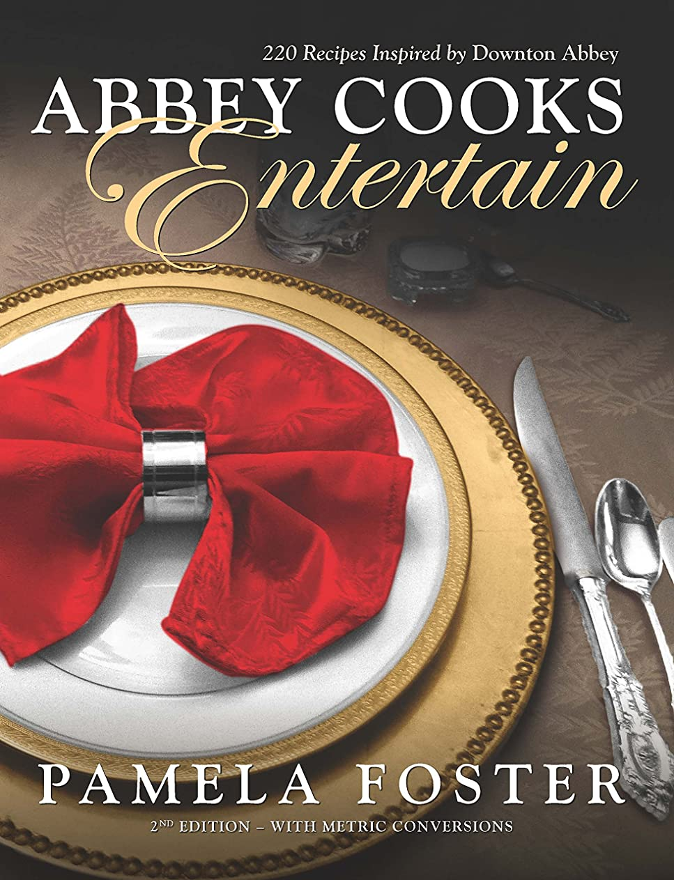 残酷な素敵なスラム街Abbey Cooks Entertain: 220 recipes inspired by Downton Abbey, Seasons 1 - 5 (English Edition)