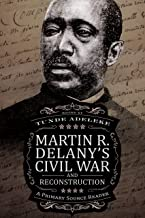 Martin R. Delany's Civil War and Reconstruction: A Primary Source Reader (English Edition)